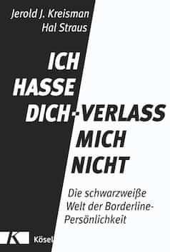 Buchcover: Ich hasse Dich - Verlass mich nicht. Die schwarze Welt der Borderlinestörung